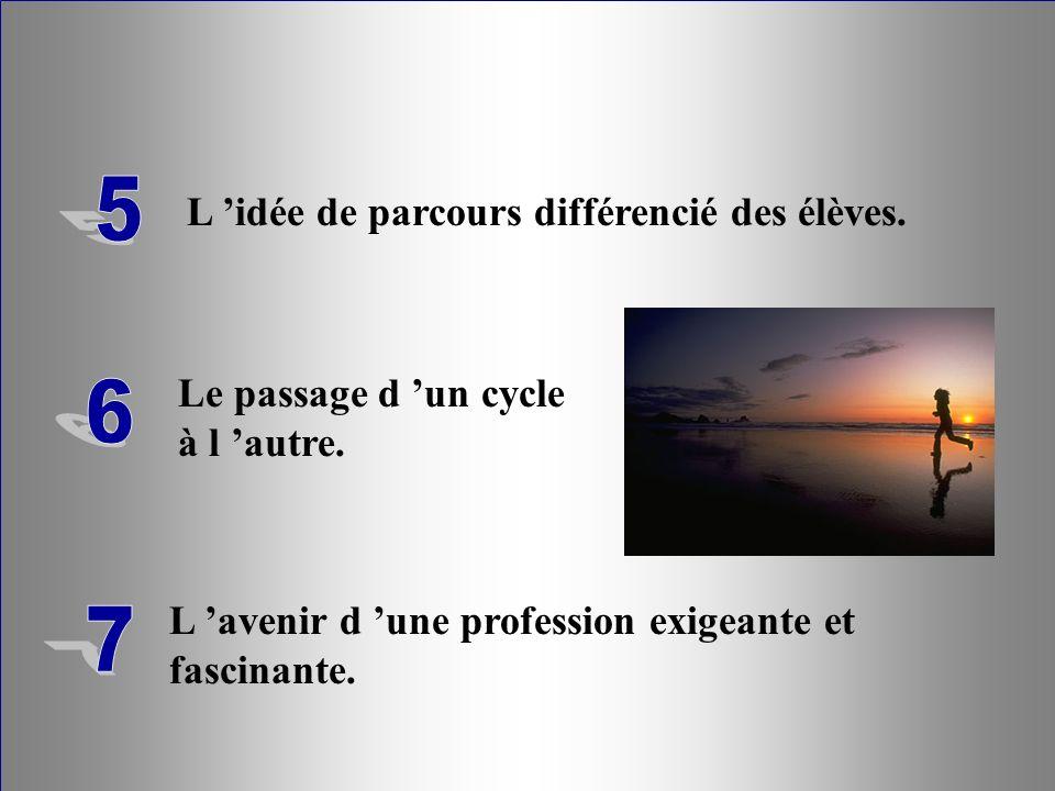 L idée de parcours différencié des élèves.Le passage d un cycle à l autre.