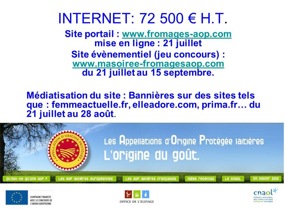 INTERNET: 72 500 H.T. Site portail : www.fromages-aop.com mise en ligne : 21 juilletwww.fromages-aop.com Site évènementiel (jeu concours) : www.masoir