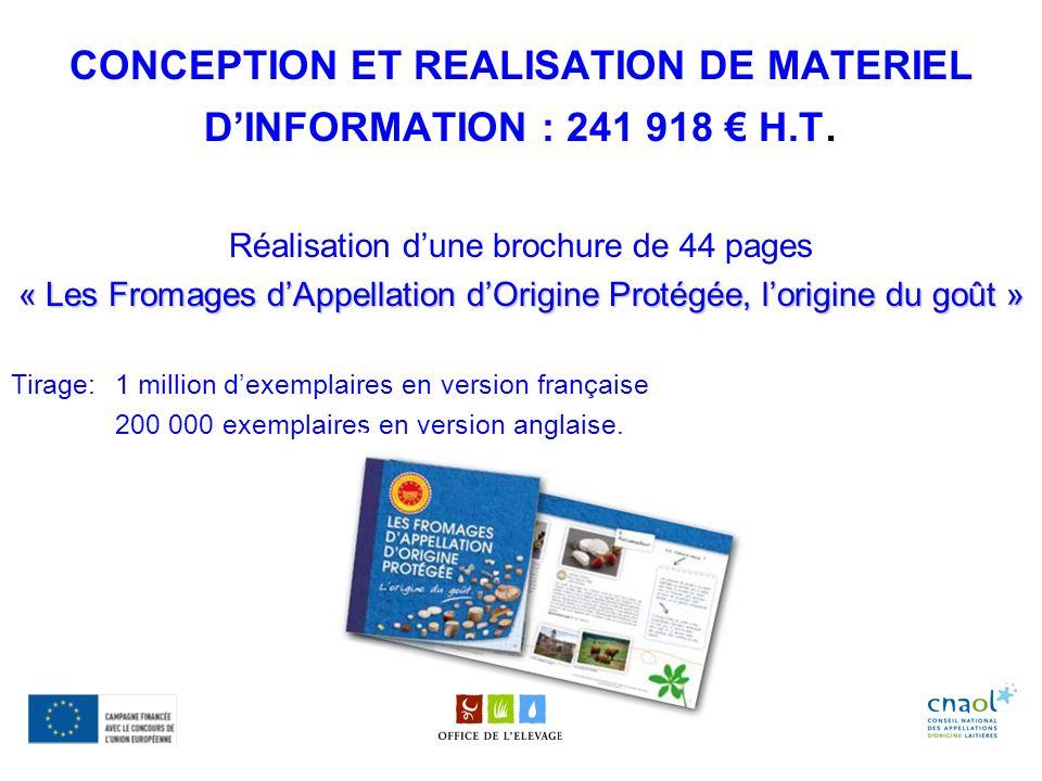 CONCEPTION ET REALISATION DE MATERIEL DINFORMATION : 241 918 H.T. Réalisation dune brochure de 44 pages « Les Fromages dAppellation dOrigine Protégée,