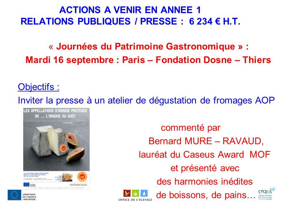 ACTIONS A VENIR EN ANNEE 1 RELATIONS PUBLIQUES / PRESSE : 6 234 H.T. « Journées du Patrimoine Gastronomique » : Mardi 16 septembre : Paris – Fondation
