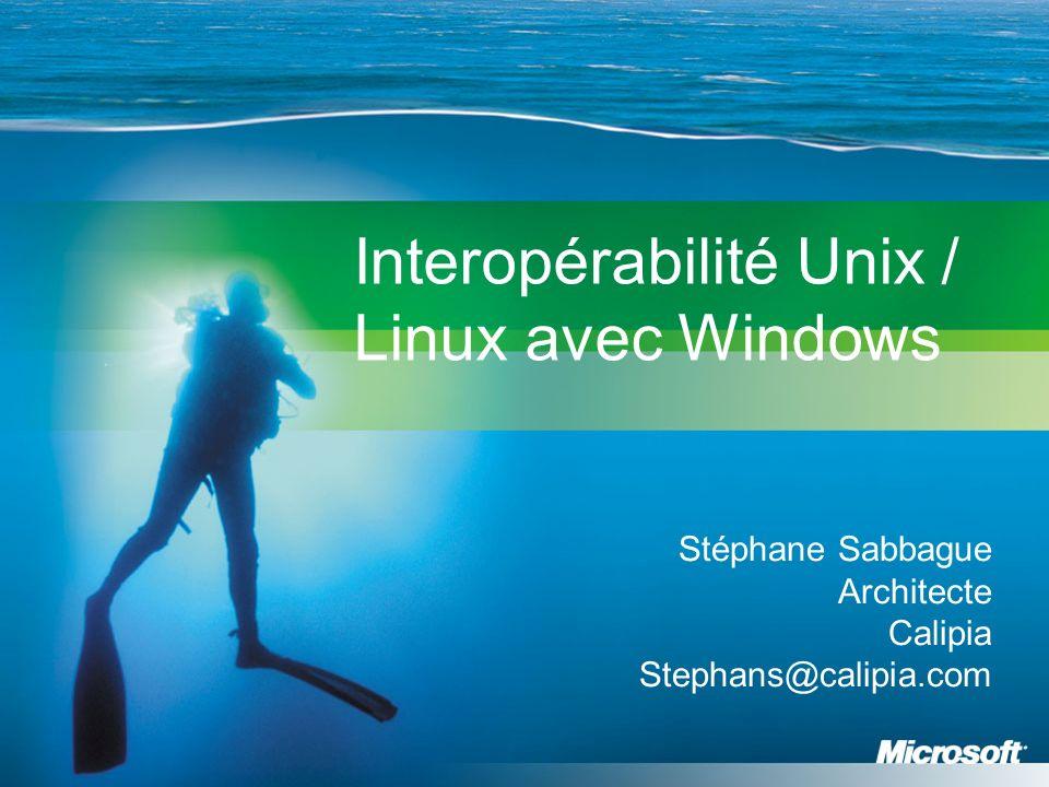 Stéphane Sabbague Architecte Calipia Stephans@calipia.com Interopérabilité Unix / Linux avec Windows