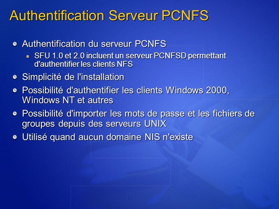 Authentification Serveur PCNFS Authentification du serveur PCNFS SFU 1.0 et 2.0 incluent un serveur PCNFSD permettant d'authentifier les clients NFS S