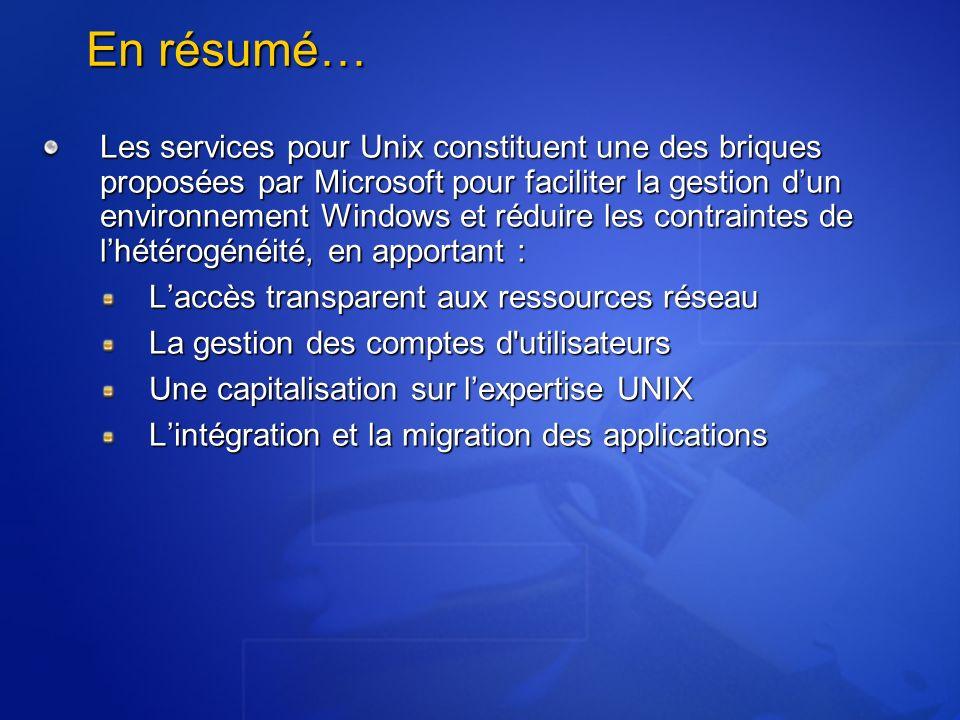 En résumé… Les services pour Unix constituent une des briques proposées par Microsoft pour faciliter la gestion dun environnement Windows et réduire l