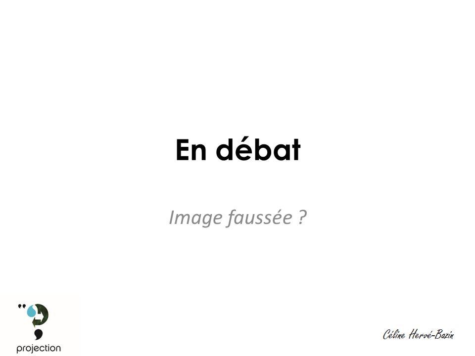 En débat Image faussée
