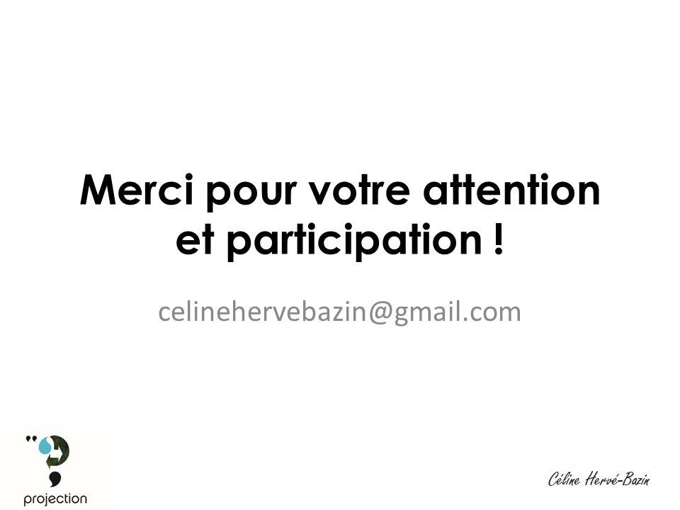 Merci pour votre attention et participation ! celinehervebazin@gmail.com