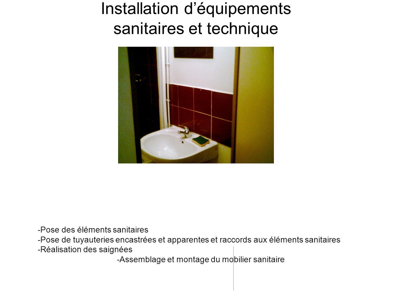 -Pose des éléments sanitaires -Pose de tuyauteries encastrées et apparentes et raccords aux éléments sanitaires -Réalisation des saignées -Assemblage