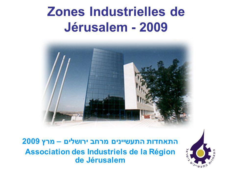 Zones Industrielles de Jérusalem - 2009 התאחדות התעשיינים מרחב ירושלים – מרץ 2009 Association des Industriels de la Région de Jérusalem