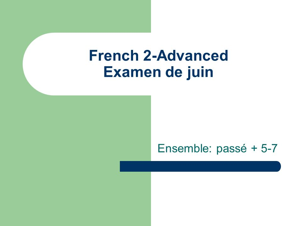 French 2-Advanced Examen de juin Ensemble: passé + 5-7