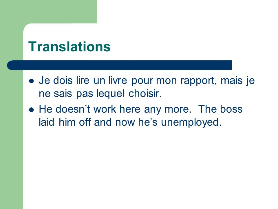 Translations Je dois lire un livre pour mon rapport, mais je ne sais pas lequel choisir. He doesnt work here any more. The boss laid him off and now h