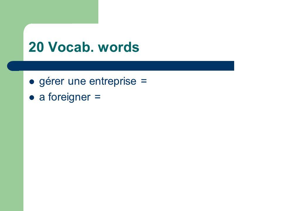 20 Vocab. words gérer une entreprise = a foreigner =