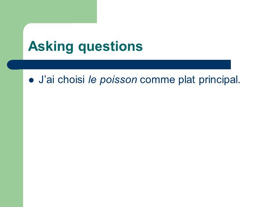 Asking questions Jai choisi le poisson comme plat principal.