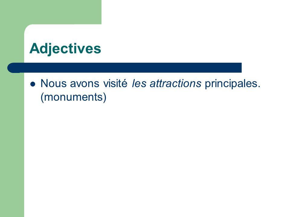 Adjectives Nous avons visité les attractions principales. (monuments)