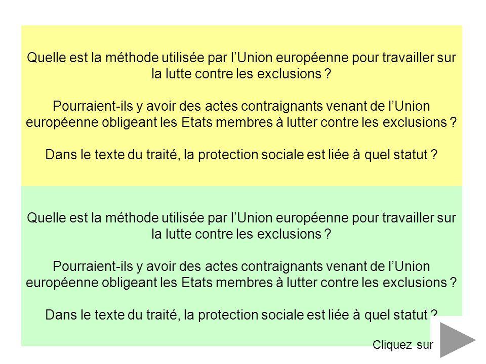 Quelle est la méthode utilisée par lUnion européenne pour travailler sur la lutte contre les exclusions ? Pourraient-ils y avoir des actes contraignan