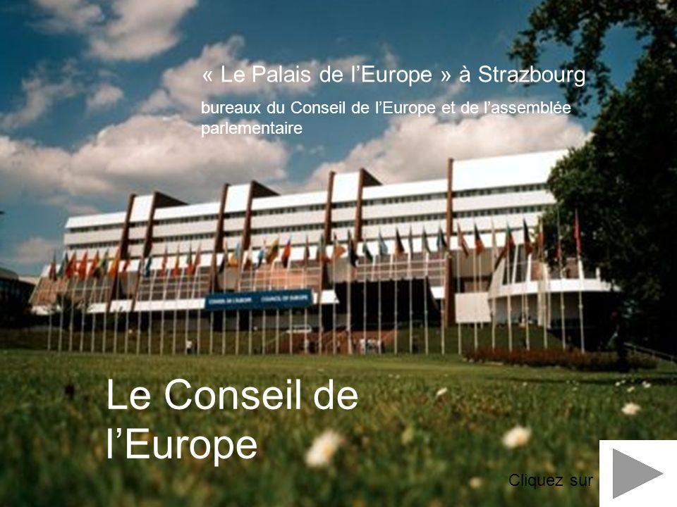 Le Conseil de lEurope « Le Palais de lEurope » à Strazbourg bureaux du Conseil de lEurope et de lassemblée parlementaire Cliquez sur