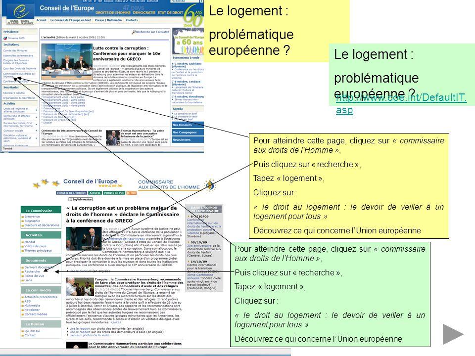 Le logement : problématique européenne ? Pour atteindre cette page, cliquez sur « commissaire aux droits de lHomme », Puis cliquez sur « recherche »,