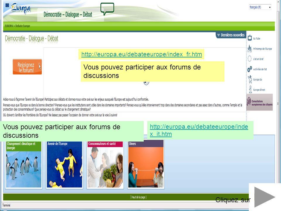 http://europa.eu/debateeurope/index_fr.htm Vous pouvez participer aux forums de discussions Cliquez sur Vous pouvez participer aux forums de discussio