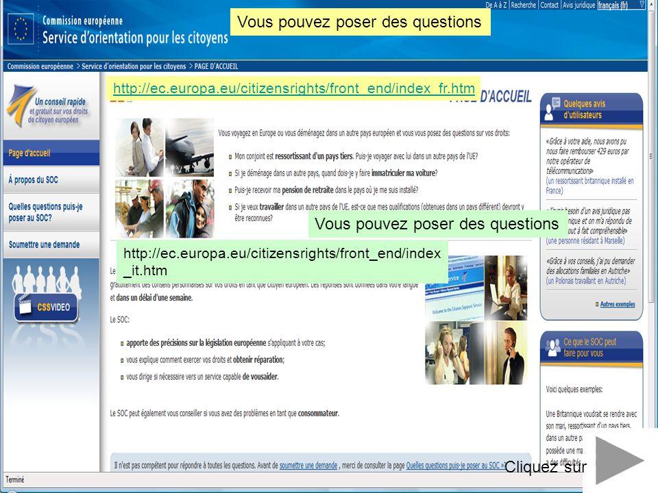http://ec.europa.eu/citizensrights/front_end/index_fr.htm Vous pouvez poser des questions Cliquez sur http://ec.europa.eu/citizensrights/front_end/ind