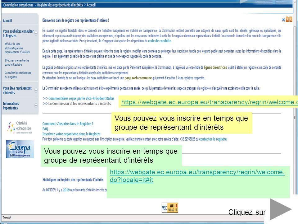 https://webgate.ec.europa.eu/transparency/regrin/welcome.do # Vous pouvez vous inscrire en temps que groupe de représentant dintérêts Cliquez sur Vous