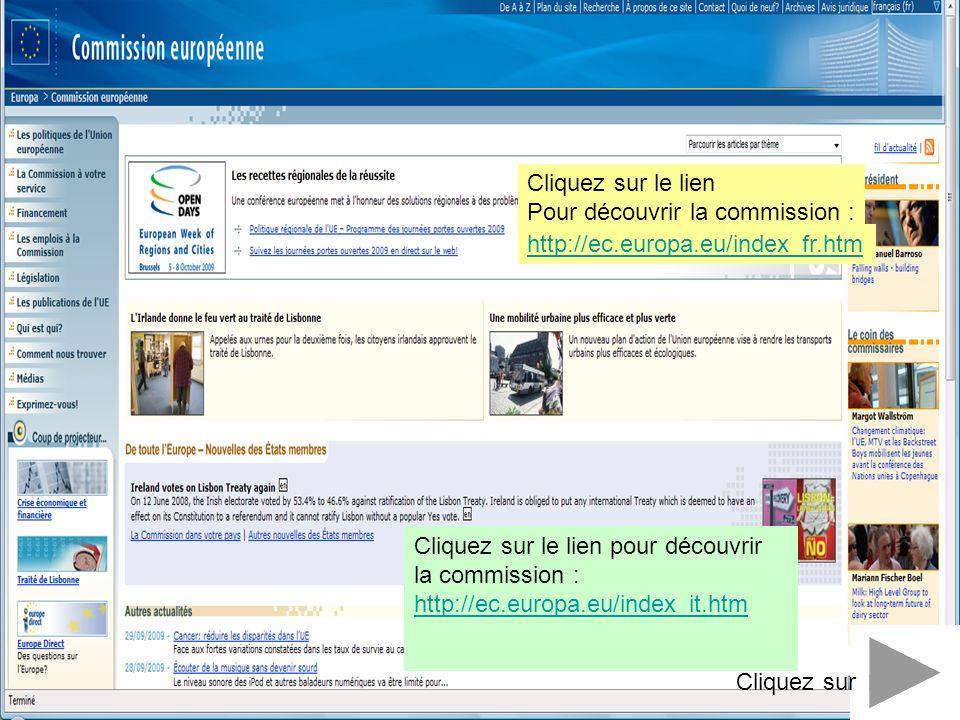 Cliquez sur Cliquez sur le lien Pour découvrir la commission : http://ec.europa.eu/index_fr.htm Cliquez sur le lien pour découvrir la commission : htt