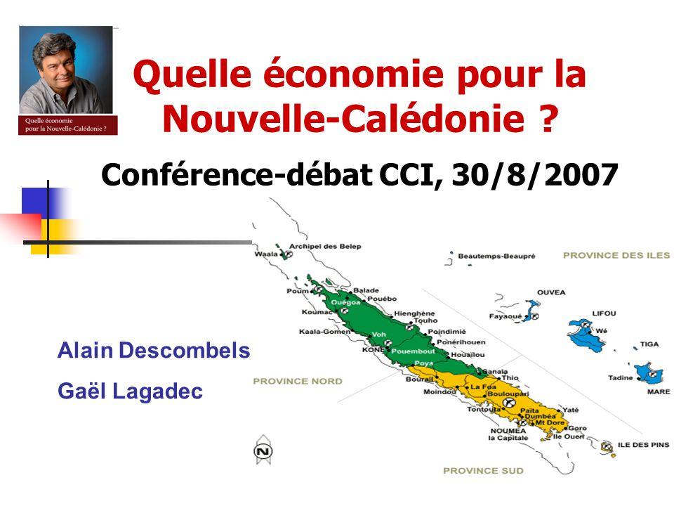 Quelle économie pour la Nouvelle-Calédonie ? Conférence-débat CCI, 30/8/2007 Alain Descombels Gaël Lagadec