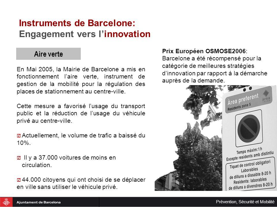 Prévention, Sécurité et Mobilité Aire verte En Mai 2005, la Mairie de Barcelone a mis en fonctionnement laire verte, instrument de gestion de la mobil