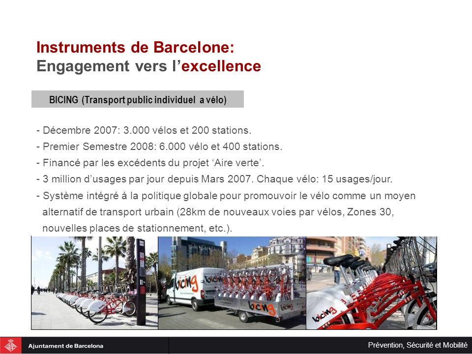 Prévention, Sécurité et Mobilité Instruments de Barcelone: Engagement vers lexcellence BICING (Transport public individuel a vélo) - Décembre 2007: 3.
