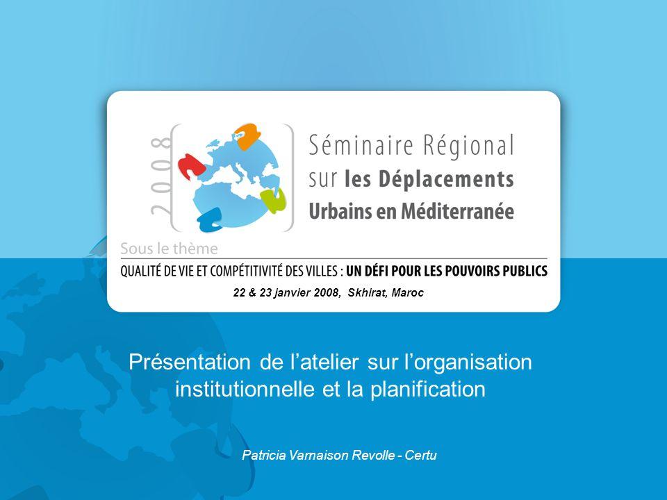 1 Présentation de latelier sur lorganisation institutionnelle et la planification 22 & 23 janvier 2008, Skhirat, Maroc Patricia Varnaison Revolle - Ce