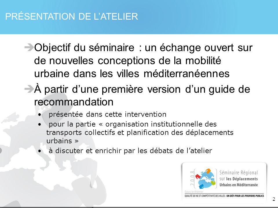 2 PRÉSENTATION DE LATELIER Objectif du séminaire : un échange ouvert sur de nouvelles conceptions de la mobilité urbaine dans les villes méditerranéen