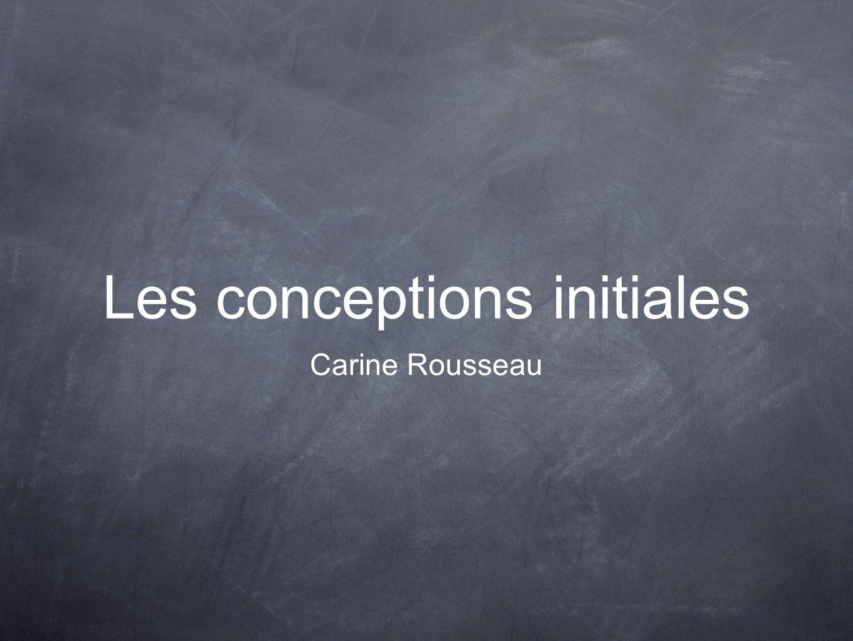 Les conceptions initiales Carine Rousseau