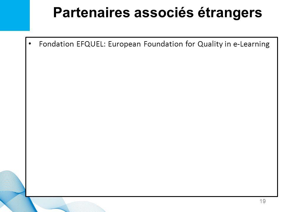 Partenaires associés étrangers Fondation EFQUEL: European Foundation for Quality in e-Learning 19