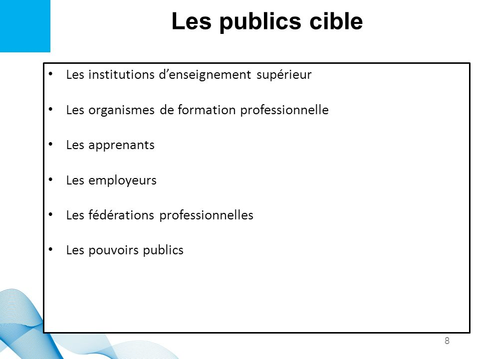 Les publics cible Les institutions denseignement supérieur Les organismes de formation professionnelle Les apprenants Les employeurs Les fédérations p