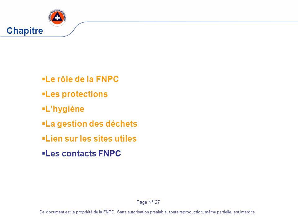 Chapitre Le rôle de la FNPC Les protections Lhygiène La gestion des déchets Lien sur les sites utiles Les contacts FNPC Page N° 27 Ce document est la