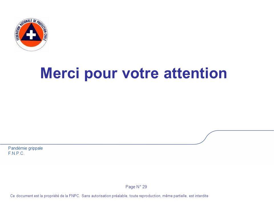 Pandémie grippale F.N.P.C. Merci pour votre attention Page N° 29 Ce document est la propriété de la FNPC. Sans autorisation préalable, toute reproduct