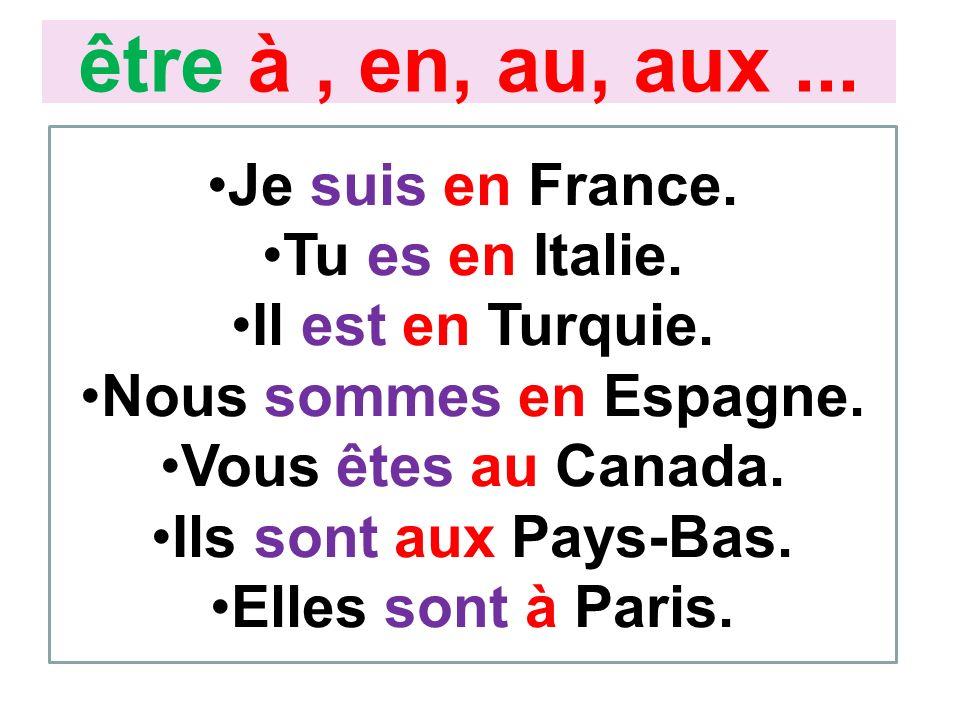 Je suis en France. Tu es en Italie. Il est en Turquie. Nous sommes en Espagne. Vous êtes au Canada. Ils sont aux Pays-Bas. Elles sont à Paris. être à,