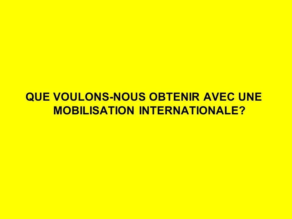 QUE VOULONS-NOUS OBTENIR AVEC UNE MOBILISATION INTERNATIONALE
