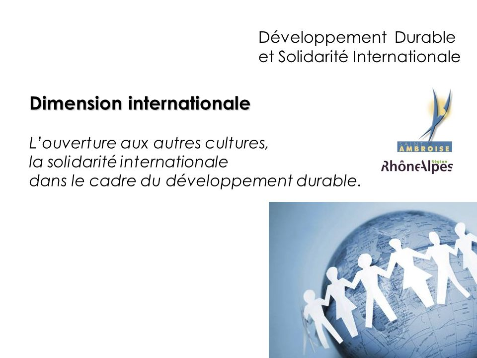 Développement Durable et Solidarité Internationale Dimension internationale Louverture aux autres cultures, la solidarité internationale dans le cadre