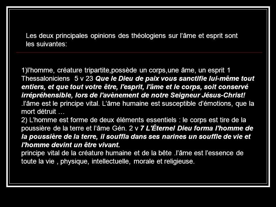 1)lhomme, créature tripartite,possède un corps,une âme, un esprit 1 Thessaloniciens 5 v 23 Que le Dieu de paix vous sanctifie lui-même tout entiers, e
