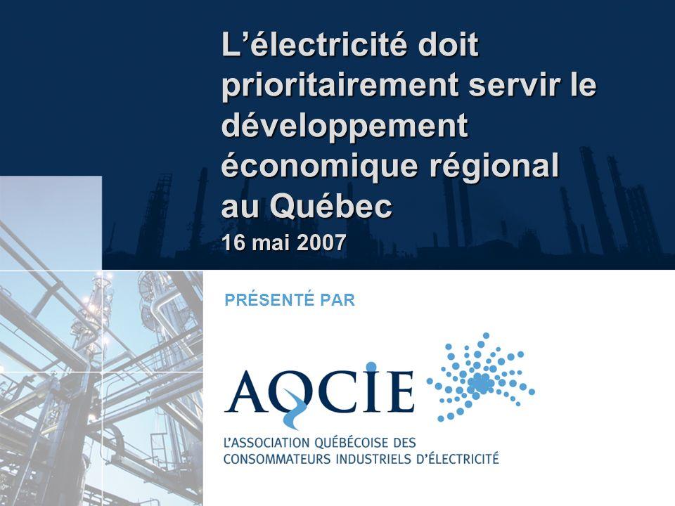 Lélectricité doit prioritairement servir le développement économique régional au Québec PRÉSENTÉ PAR 16 mai 2007