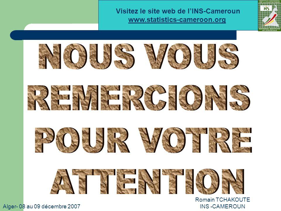 Alger- 08 au 09 décembre 2007 Romain TCHAKOUTE INS -CAMEROUN Visitez le site web de lINS-Cameroun www.statistics-cameroon.org