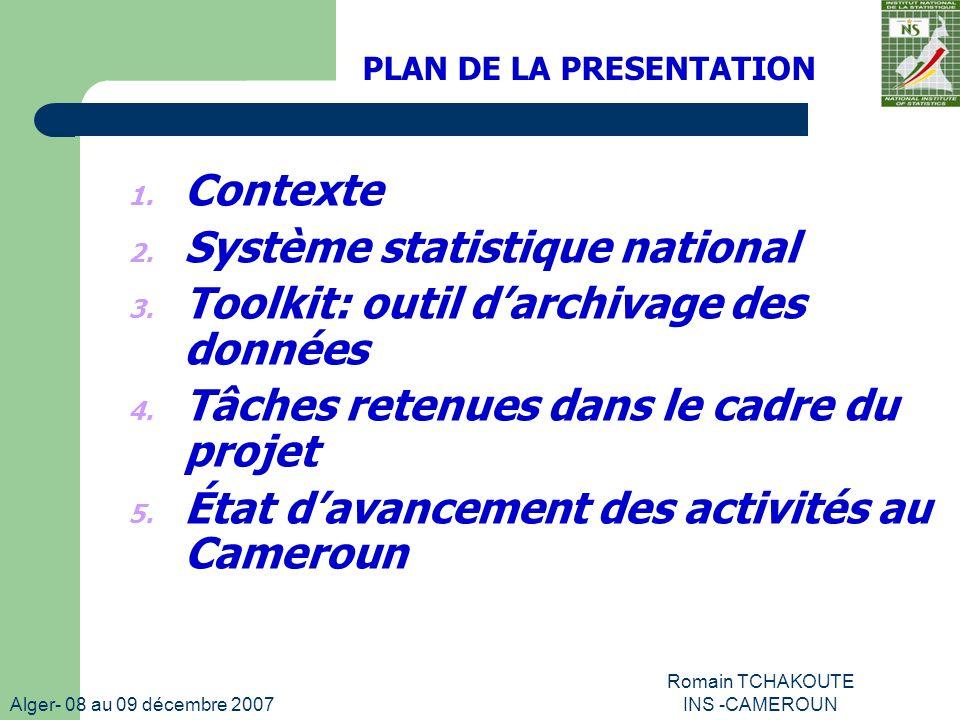 Alger- 08 au 09 décembre 2007 Romain TCHAKOUTE INS -CAMEROUN PLAN DE LA PRESENTATION 1.