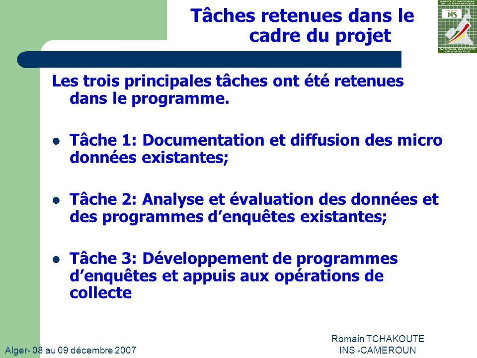Alger- 08 au 09 décembre 2007 Romain TCHAKOUTE INS -CAMEROUN Tâches retenues dans le cadre du projet Les trois principales tâches ont été retenues dans le programme.