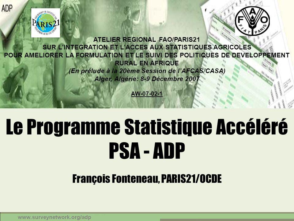 Le Programme Statistique Accéléré PSA - ADP François Fonteneau, PARIS21/OCDE ATELIER REGIONAL FAO/PARIS21 SUR LINTEGRATION ET LACCES AUX STATISTIQUES