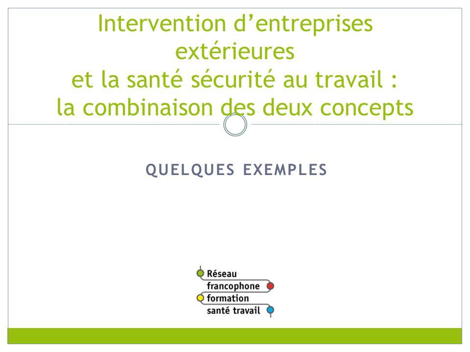 QUELQUES EXEMPLES Intervention dentreprises extérieures et la santé sécurité au travail : la combinaison des deux concepts