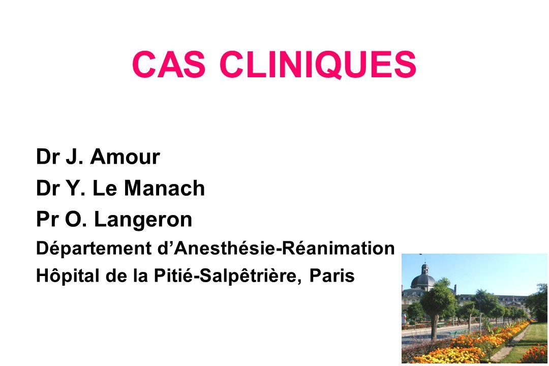 CAS CLINIQUES Dr J. Amour Dr Y. Le Manach Pr O. Langeron Département dAnesthésie-Réanimation Hôpital de la Pitié-Salpêtrière, Paris