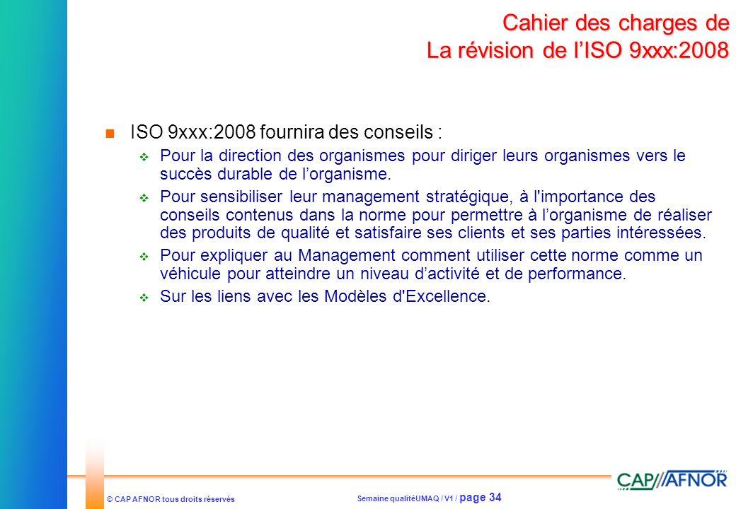 Semaine qualitéUMAQ / V1 / page 34 © CAP AFNOR tous droits réservés Cahier des charges de La révision de lISO 9xxx:2008 ISO 9xxx:2008 fournira des con