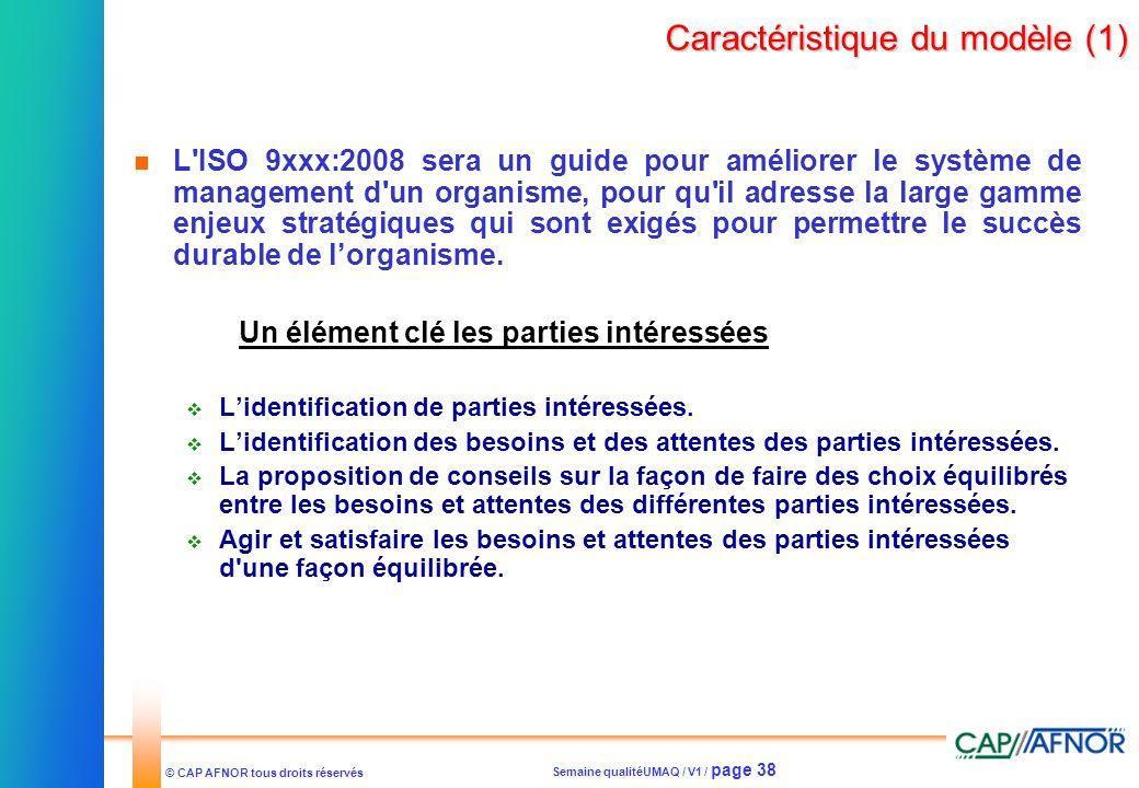 Semaine qualitéUMAQ / V1 / page 38 © CAP AFNOR tous droits réservés Caractéristique du modèle (1) L'ISO 9xxx:2008 sera un guide pour améliorer le syst
