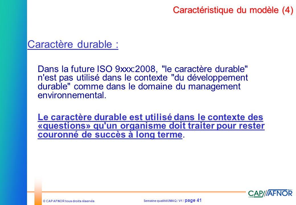 Semaine qualitéUMAQ / V1 / page 41 © CAP AFNOR tous droits réservés Caractéristique du modèle (4) Caractère durable : Dans la future ISO 9xxx:2008,