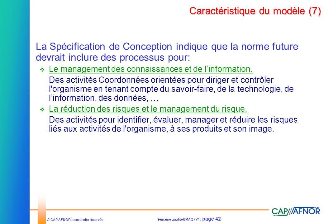 Semaine qualitéUMAQ / V1 / page 42 © CAP AFNOR tous droits réservés Caractéristique du modèle (7) La Spécification de Conception indique que la norme