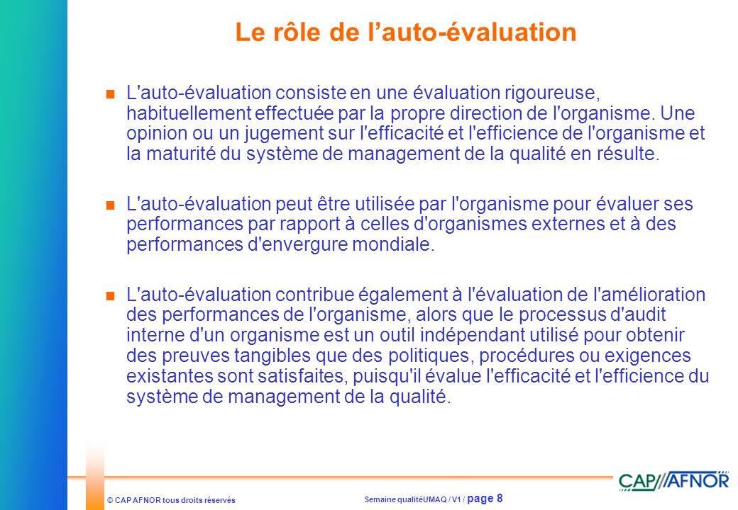 Semaine qualitéUMAQ / V1 / page 8 © CAP AFNOR tous droits réservés Le rôle de lauto-évaluation L'auto-évaluation consiste en une évaluation rigoureuse