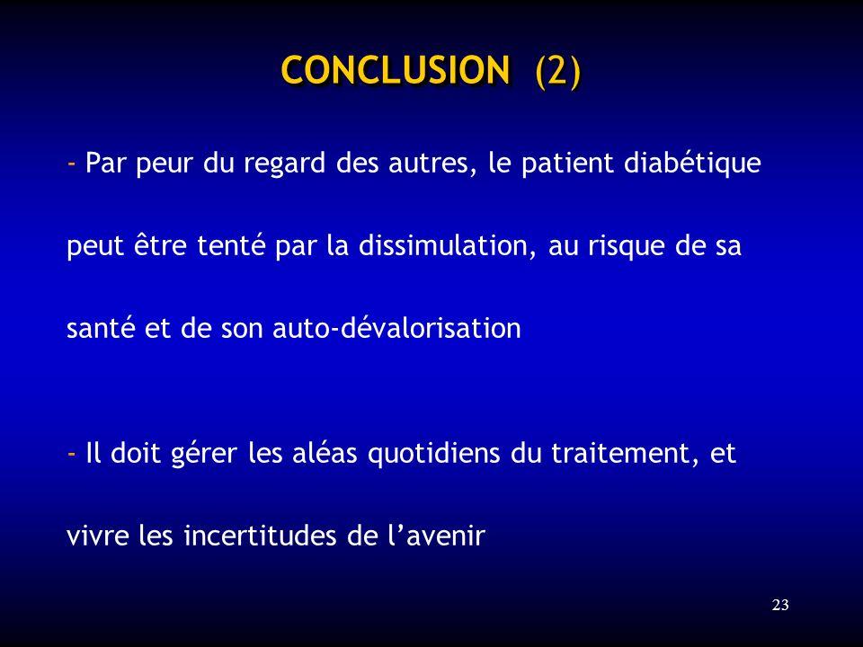 23 CONCLUSION CONCLUSION (2) - Par peur du regard des autres, le patient diabétique peut être tenté par la dissimulation, au risque de sa santé et de